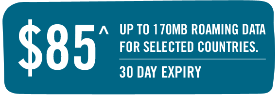 $85^ - Up to 170MB ROAMING DATA FOR SELECTED COUNTRIES. - 30 DAY EXPIRY